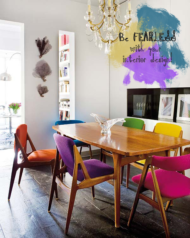Be Fearless With Your Interior Design Happy Interior Blog